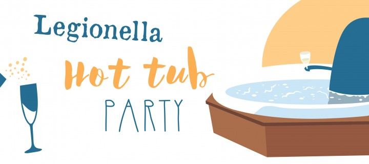 Legionella Hot Tub Party!